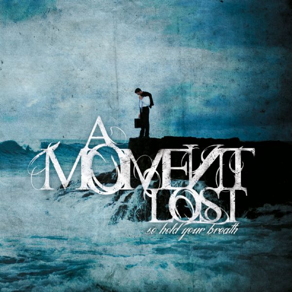 A Moment Lost - So Hold Your Breath