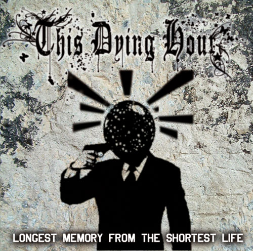 This Dying Hour - Longest Memory From The Shortest Life